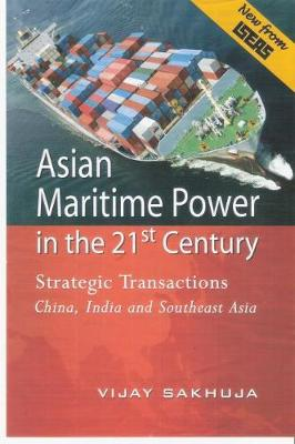 Asian Maritime Power in the 21st Century: Strategic Transactions China, India and Southeast Asia