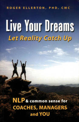Live Your Dreams: Let Reality Catch Up
