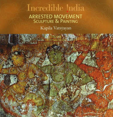 Incredible India -- Arrested Movement: Sculpture and Painting