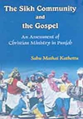 The Sikh Community and the Gospel (an Assessment of Christian Ministry in Punjabfrom 1835 to 2000)