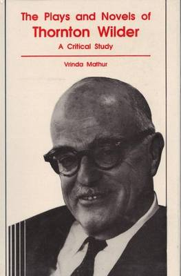 Plays and Novels of Thornton Wilder: A Critical Study