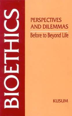 Bioethics: Perspectives and Dilemmas - Before to Beyond Life