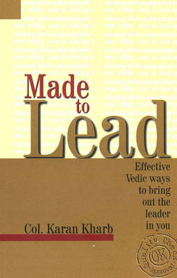 Made to Lead: Effective Vedic Ways to Bring Our the Leader in You
