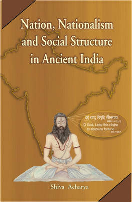 Nation, Nationalism and Social Structure in Ancient India: A Survey Through Vedic Literature