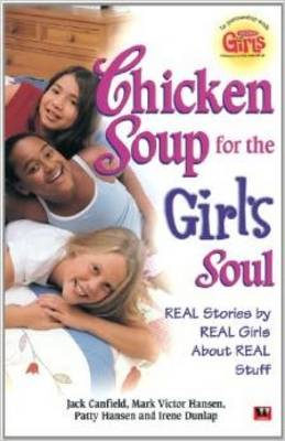 Chicken Soup for the Girls Soul: Real Stories by Real Girls