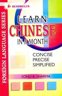 Learn Chinese in a Month: Easy Method of Learning Chinese without a Teacher - Roman and Char.