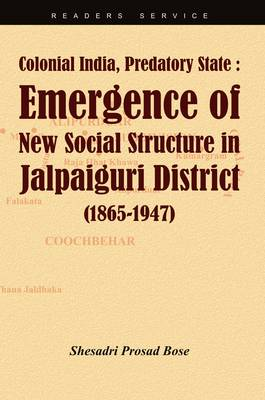 Colonial India, Predatory State: Emergence of New Social Structure in Jalpaiguri District (1865-1947)