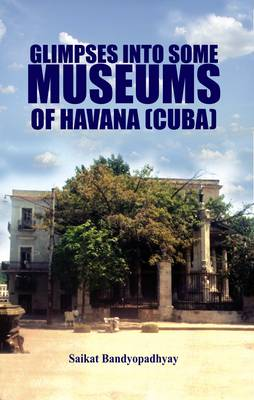 Glimpses into Some Museums of Havana (Cuba)