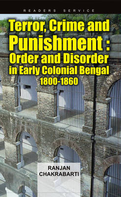 Terror Crime & Punishment: Order and Disorder in Early Colonial Bengal, 1800-1860