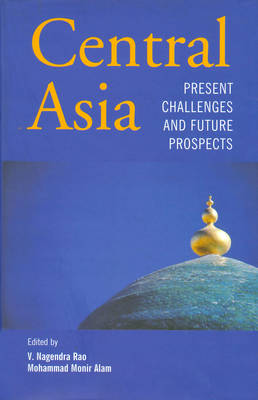 Central Asia: Present Challenges and Future Prospects