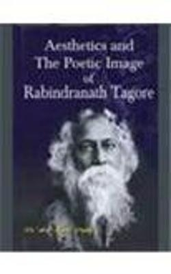 Aesthetics and the Poetic Image of Rabindranth Tagore