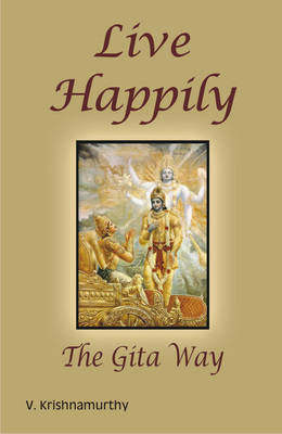 Live Happily: The Gita Way