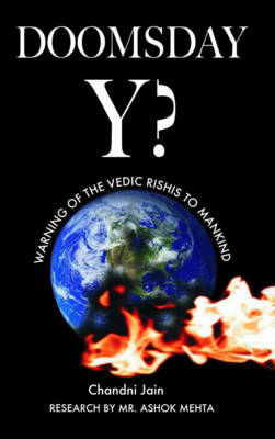 Doomsday Y? Warning of the Vedic Rishis to Mankind