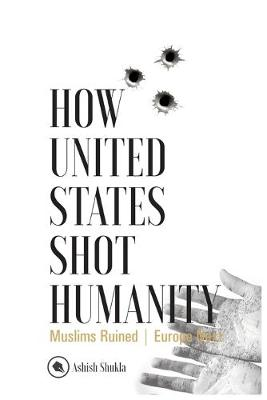 How United States Shot Humanity: Muslims Ruined; Europe Next