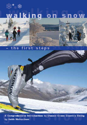 Walking on Snow - the First Steps: A Comprehensive Introduction to Classic Cross Country Skiing