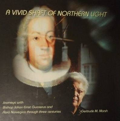 A Vivid Shaft of Northern Light: Journeys with Bishop Johan Ernst Gunnerus and Flora Norvegica Through Three Centuries
