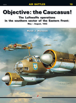 Objective: The Caucasus!: The Luftwaffe Operations in the Southern Sector of the Eastern Front: May - August, 1942