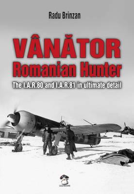 Vanator - Romanian Hunter: The I.A.R.80 and I.A.R.81 in Ultimate Detail