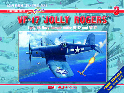 Vf-17 Jolly Rogers: Early Us Navy Corsair Units: Vf-12 and Vf-17
