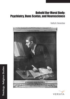 Behold Our Moral Body: Psychiatry, Duns Scotus, and Neuroscience