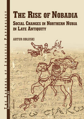 JJP Supplement 20 (2014) Journal of Juristic Papyrology: The Rise of Nobadia Social Changes in Northern Nubia in Late Antiquity