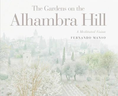 Gardens of the Alhambra Hill: A Meditated Vision