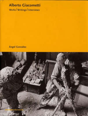 Alberto Giacometti: Works, Writings and Interviews