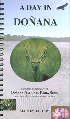 A Day in Donana: A Guide to Popular Parts of Donana National Park, Spain With Some Digressions in Natural History