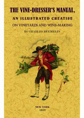 The Vine-Dresser's Manual: An Illustrated Treatise on Vineyards and Winemaking
