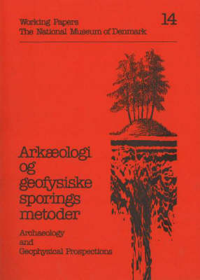 Archaeology and Geophysical Prospections: Pt. 14: Working Papers, the National Museum of Denmark