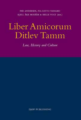 Liber Amicorum Ditlev Tamm: Law, History and Culture