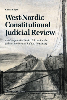 West-Nordic Constitutional Judicial Review: A Comparative Study of Scandinavian Review and Judicial Reasoning