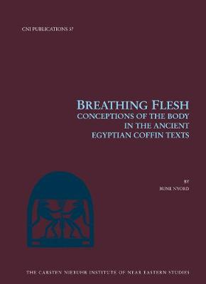Breathing Flesh: Conceptions of the Body in the Ancient Egyptian Coffin Texts