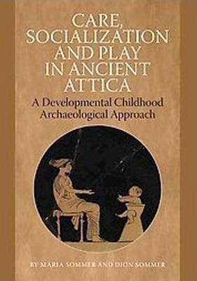 Care, Socialization & Play in Ancient Attica: A Developmental Childhood Archaeological Approach