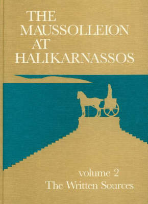 Maussolleion at Halikarnassos: Reports of the Danish Archaeological Expedition to Bodrum -- The Written Sources & Their Archaeological Background: v. 2: Written Sources and Their Archaeological Background