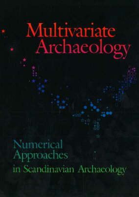 Multivariate Archaeology: Numerical Approaches in Scandinavian Archaeology