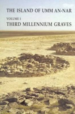 The Island of Umm-an-Nar: Third Millennium Graves: Volume 1