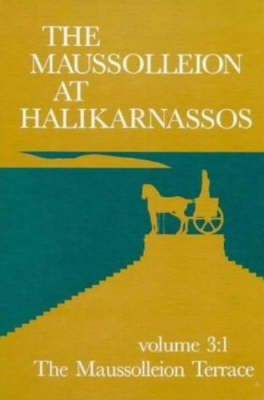 The Maussolleion at Halikarnassos: Reports of the Danish Archaeological Expedition to Bodrum - The Maussolleion Terrace and Accessory Structures: v. 3
