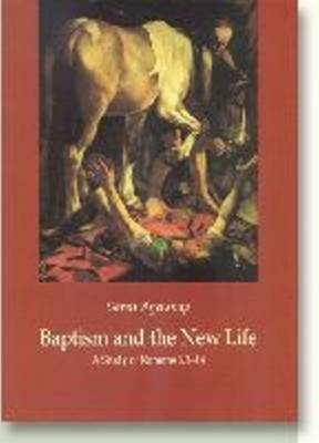Baptism and the New Life: A Study of Romans