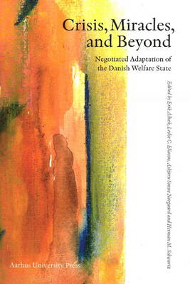 Crisis, Mircales & Beyond: Negotiated Adaptation of the Danish Welfare State