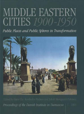 Middle Eastern Cities 1900-1950: Public Places and Public Spheres in Transformation