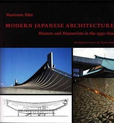 Modern Japanese Architecture: Masters and Mannerists in the 1950s-60s