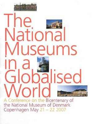 National Museums in a Globalised World: A Conference on the Bicentenary of the National Museum of Denmark, Copenhagen May 21-22, 2007