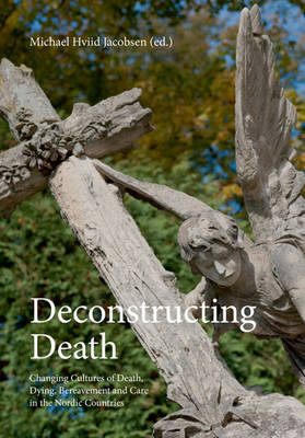 Deconstructing Death: Changing Cultures of Death, Dying, Bereavement & Care in the Nordic Countries