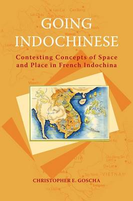 Going Indochinese: Contesting Concepts of Space and Place in French Indochina