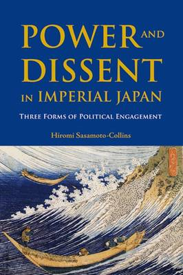 Power and Dissent in Imperial Japan: Three Forms of Political Engagement