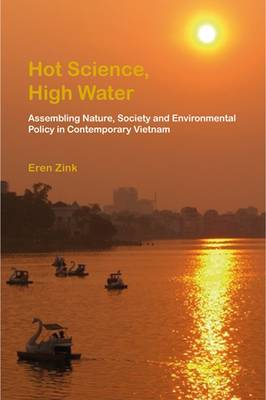 Hot Science, High Water: Assembling Nature, Society and Environmental Policy in Contemporary Vietnam