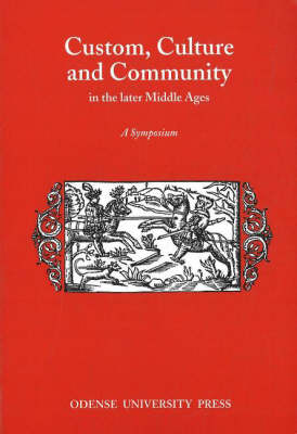 Custom, Culture and Community in the Later Middle Ages: A Symposium