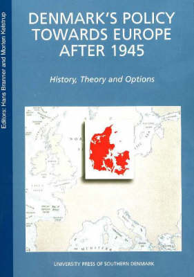 Denmark's Policy Towards Europe After 1945: History, Theory and Options