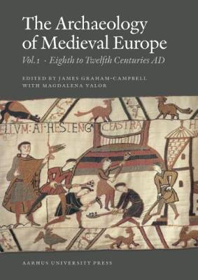 Archaeology of Medieval Europe: Volume 1: Eighth to Twelfth Centuries AD